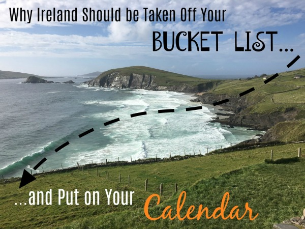 "alt=""why Ireland should be taken off your bucket list and put on your calendar"""